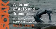 SOAK: <br />A torrent of AcTS and Training molded by LEIMAY at CAVE